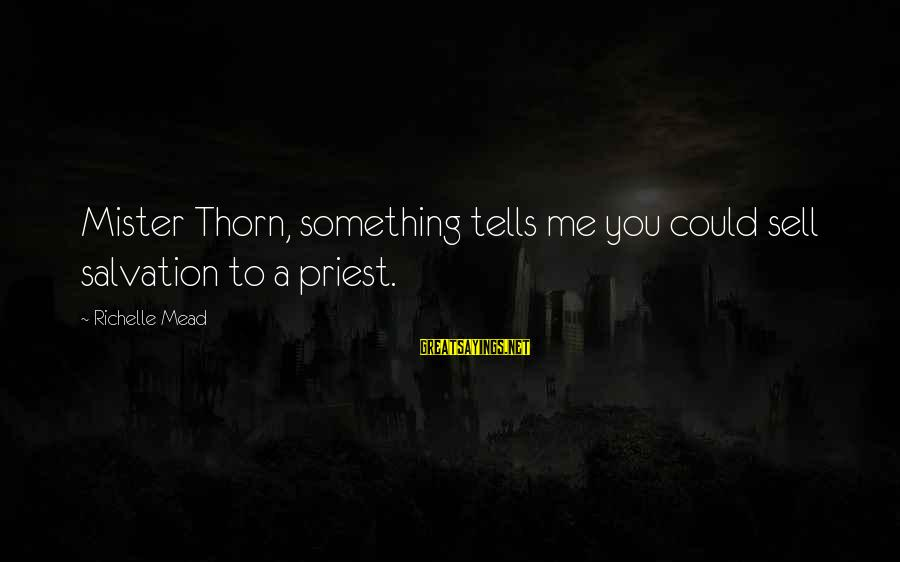 Thorn Sayings By Richelle Mead: Mister Thorn, something tells me you could sell salvation to a priest.