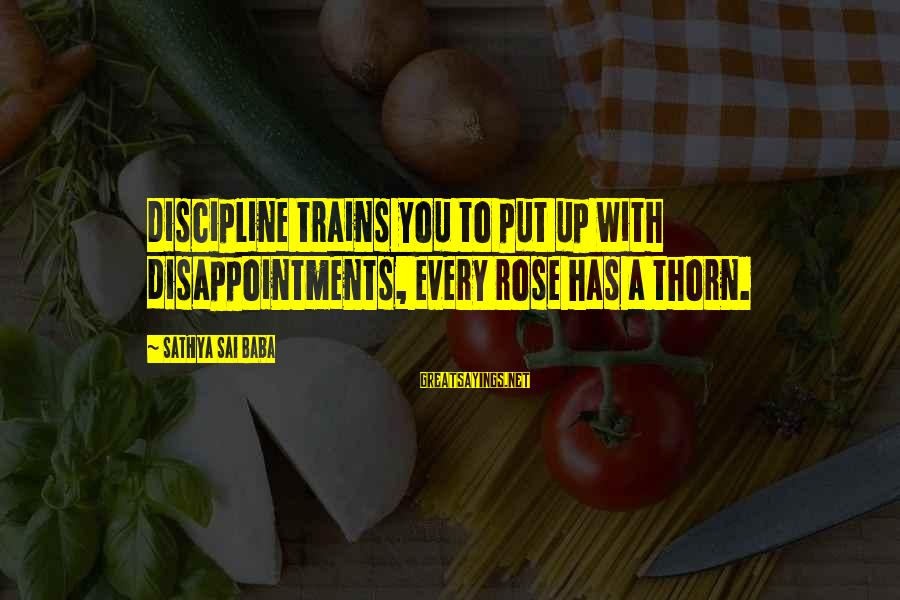 Thorn Sayings By Sathya Sai Baba: Discipline trains you to put up with disappointments, every rose has a thorn.