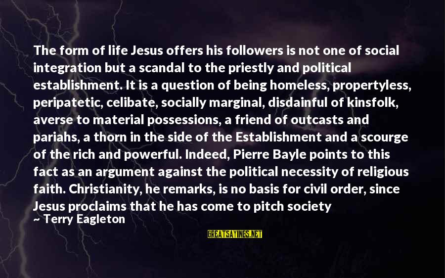Thorn Sayings By Terry Eagleton: The form of life Jesus offers his followers is not one of social integration but