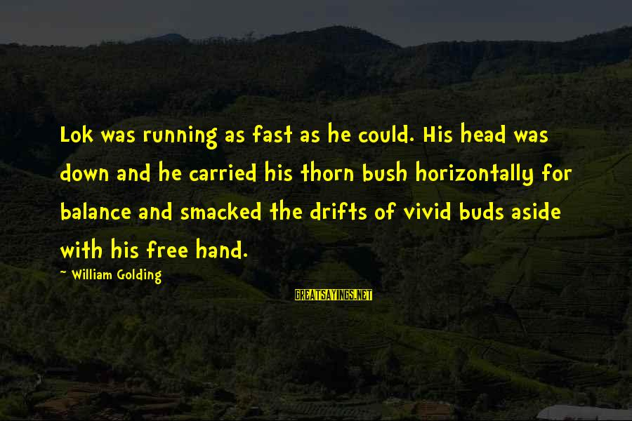 Thorn Sayings By William Golding: Lok was running as fast as he could. His head was down and he carried