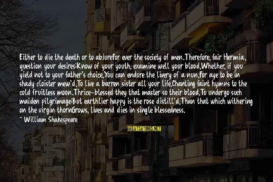 Thorn Sayings By William Shakespeare: Either to die the death or to abjureFor ever the society of men.Therefore, fair Hermia,