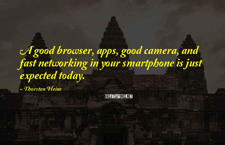 Thorsten Heins Sayings: A good browser, apps, good camera, and fast networking in your smartphone is just expected