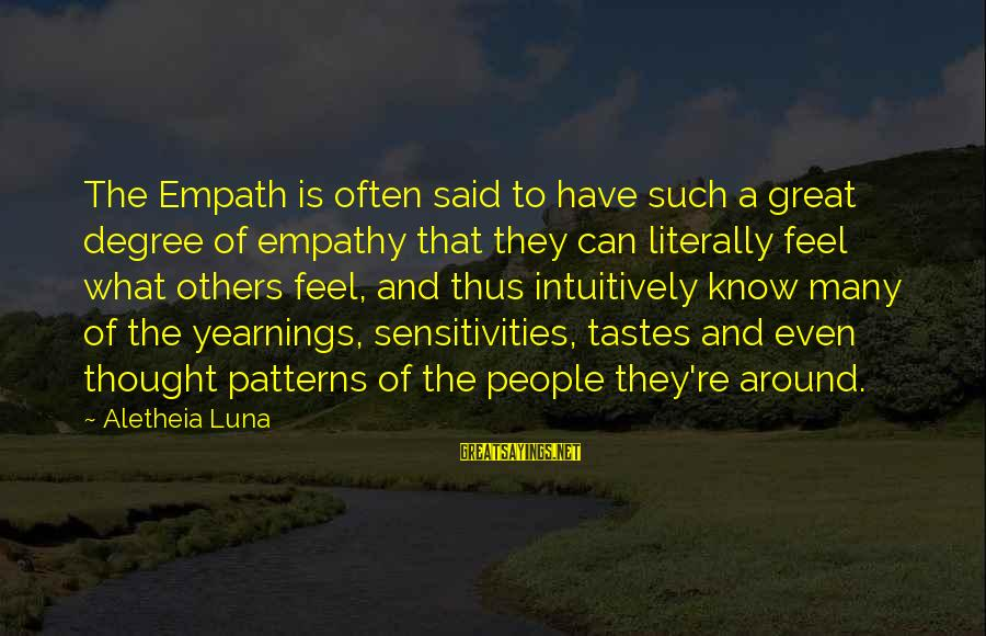 Thought Patterns Sayings By Aletheia Luna: The Empath is often said to have such a great degree of empathy that they