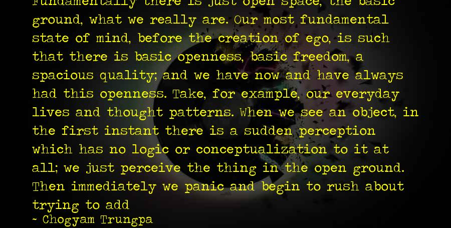 Thought Patterns Sayings By Chogyam Trungpa: Fundamentally there is just open space, the basic ground, what we really are. Our most