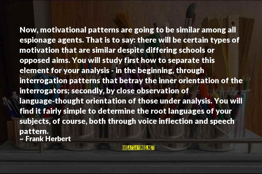 Thought Patterns Sayings By Frank Herbert: Now, motivational patterns are going to be similar among all espionage agents. That is to