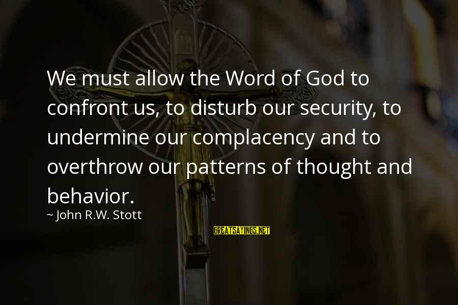 Thought Patterns Sayings By John R.W. Stott: We must allow the Word of God to confront us, to disturb our security, to