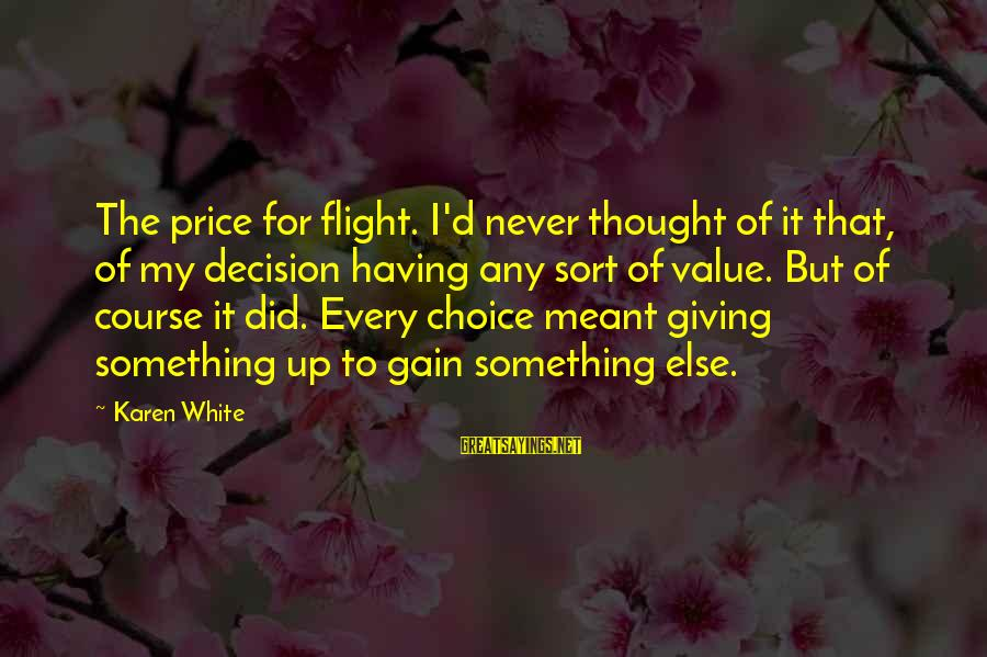 Thought Patterns Sayings By Karen White: The price for flight. I'd never thought of it that, of my decision having any