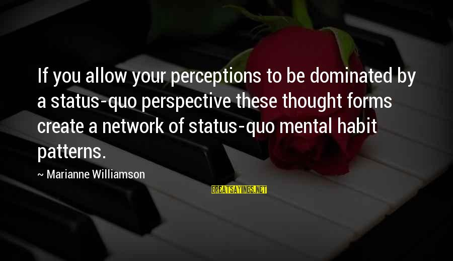 Thought Patterns Sayings By Marianne Williamson: If you allow your perceptions to be dominated by a status-quo perspective these thought forms