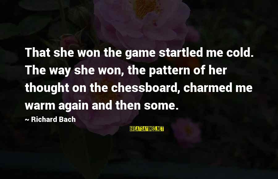 Thought Patterns Sayings By Richard Bach: That she won the game startled me cold. The way she won, the pattern of