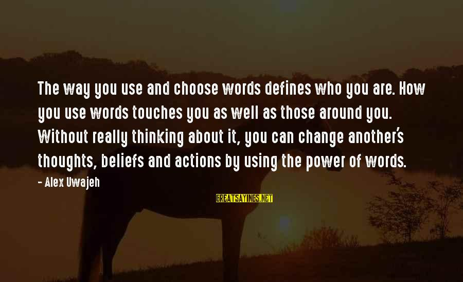 Thoughts And Thinking Sayings By Alex Uwajeh: The way you use and choose words defines who you are. How you use words