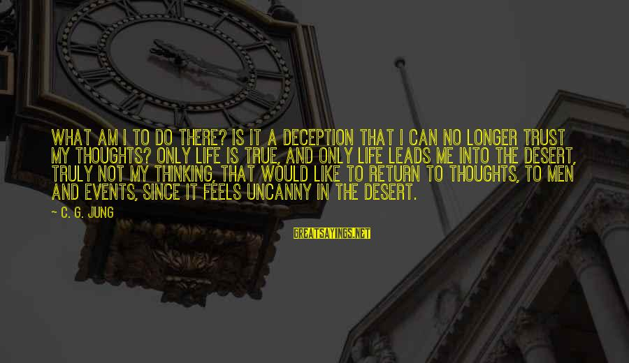 Thoughts And Thinking Sayings By C. G. Jung: What am I to do there? Is it a deception that I can no longer