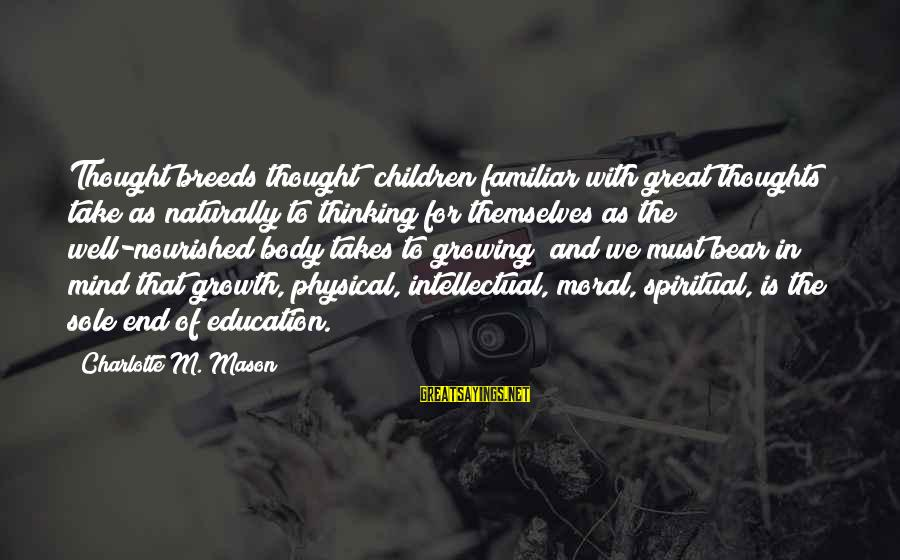 Thoughts And Thinking Sayings By Charlotte M. Mason: Thought breeds thought; children familiar with great thoughts take as naturally to thinking for themselves