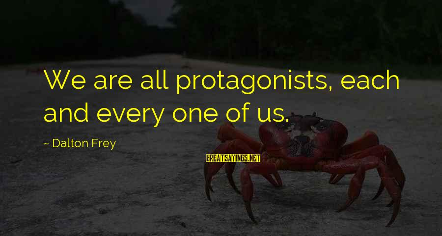 Thoughts And Thinking Sayings By Dalton Frey: We are all protagonists, each and every one of us.