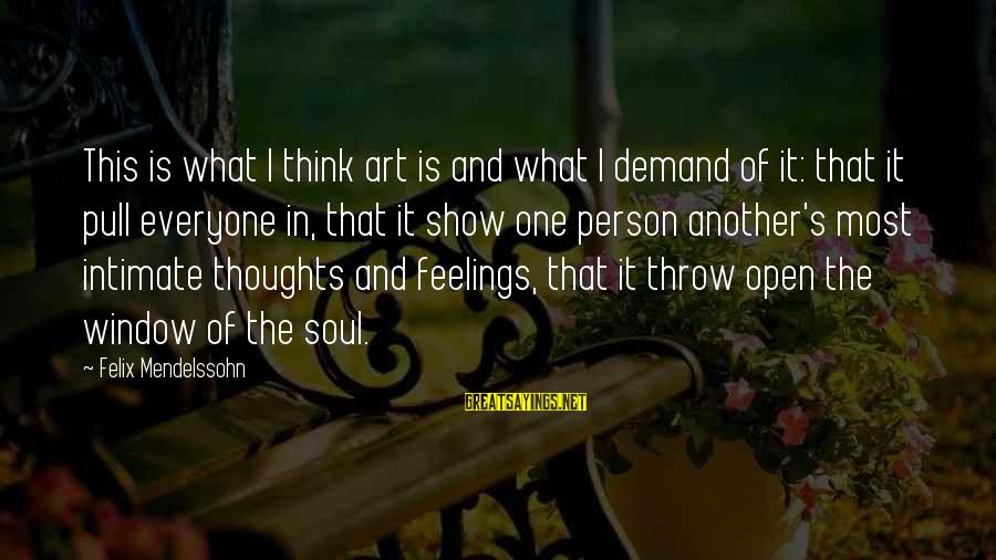 Thoughts And Thinking Sayings By Felix Mendelssohn: This is what I think art is and what I demand of it: that it