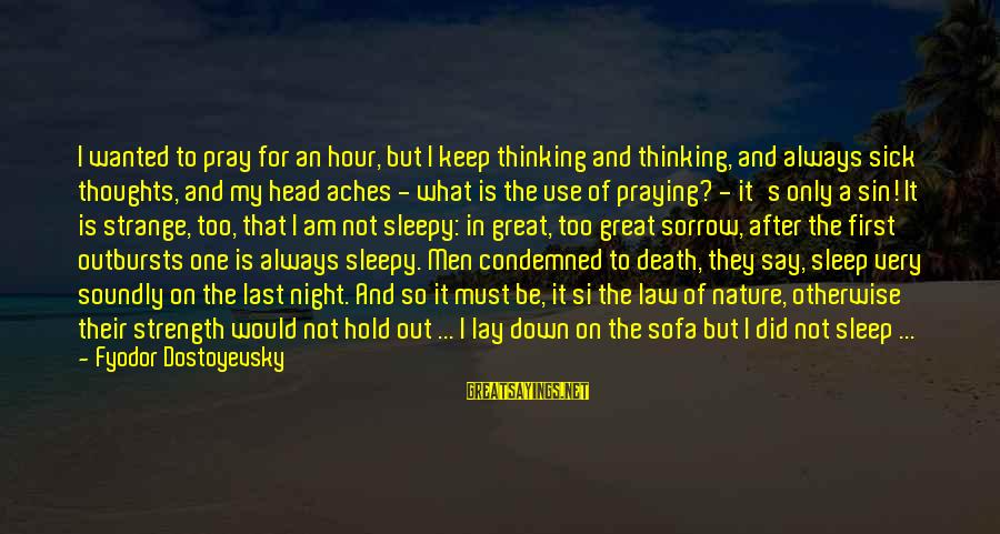 Thoughts And Thinking Sayings By Fyodor Dostoyevsky: I wanted to pray for an hour, but I keep thinking and thinking, and always