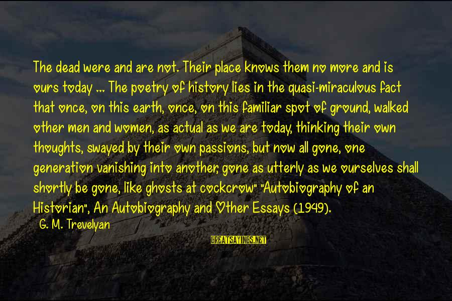 Thoughts And Thinking Sayings By G. M. Trevelyan: The dead were and are not. Their place knows them no more and is ours