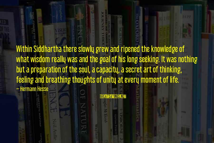 Thoughts And Thinking Sayings By Hermann Hesse: Within Siddhartha there slowly grew and ripened the knowledge of what wisdom really was and