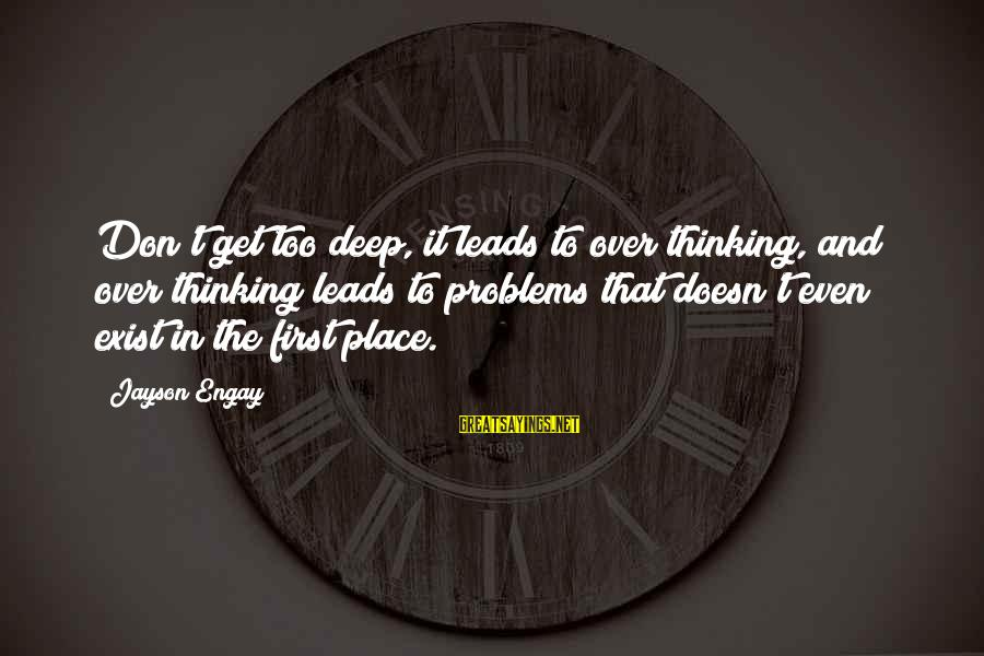 Thoughts And Thinking Sayings By Jayson Engay: Don't get too deep, it leads to over thinking, and over thinking leads to problems