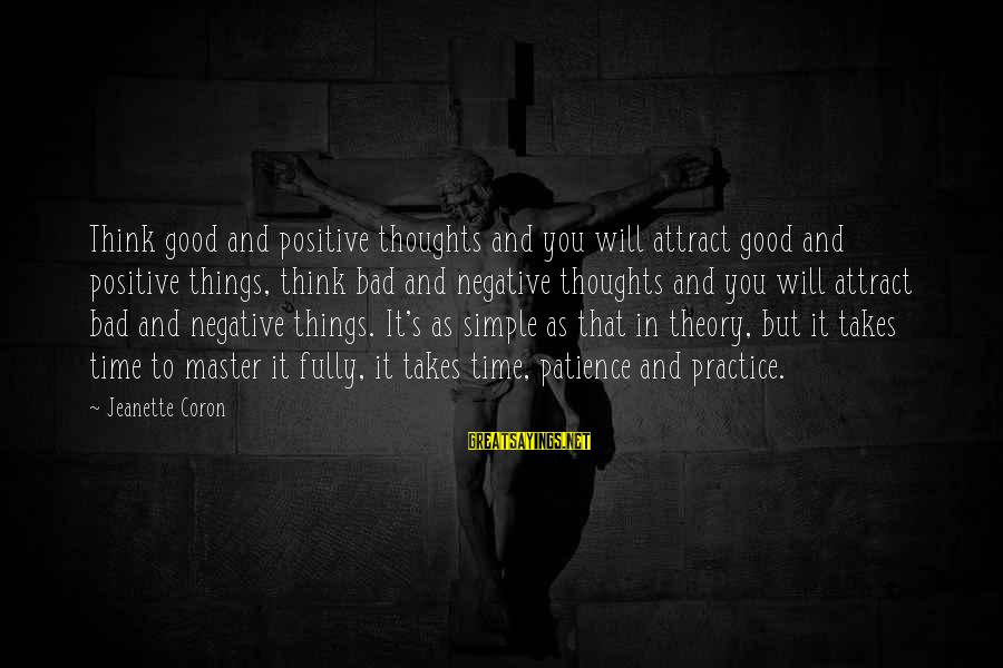 Thoughts And Thinking Sayings By Jeanette Coron: Think good and positive thoughts and you will attract good and positive things, think bad