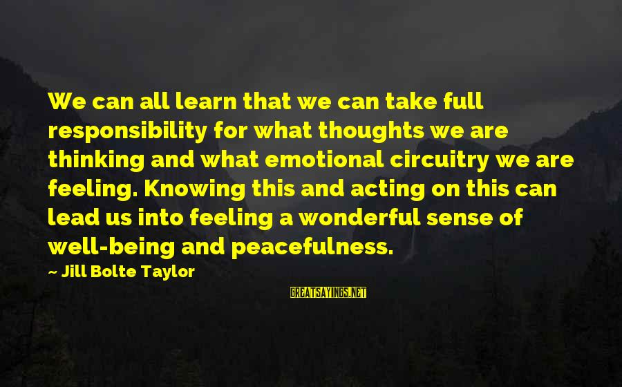 Thoughts And Thinking Sayings By Jill Bolte Taylor: We can all learn that we can take full responsibility for what thoughts we are