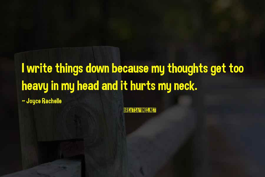 Thoughts And Thinking Sayings By Joyce Rachelle: I write things down because my thoughts get too heavy in my head and it