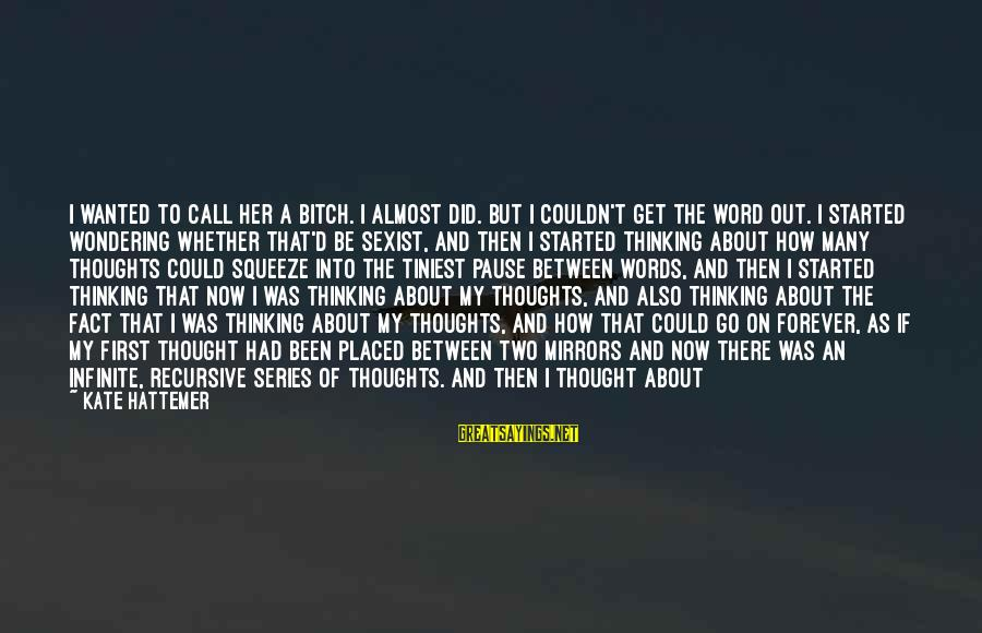Thoughts And Thinking Sayings By Kate Hattemer: I wanted to call her a bitch. I almost did. But I couldn't get the