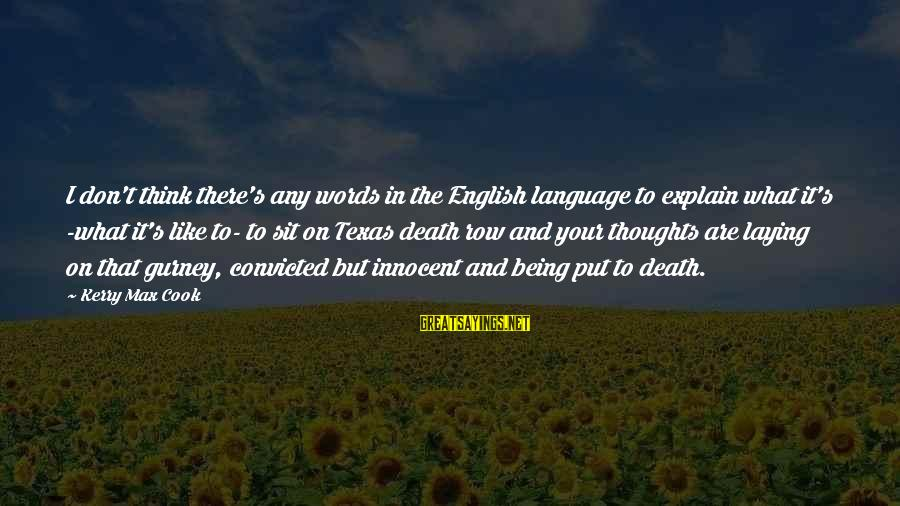 Thoughts And Thinking Sayings By Kerry Max Cook: I don't think there's any words in the English language to explain what it's -what