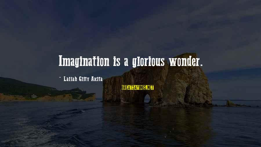 Thoughts And Thinking Sayings By Lailah Gifty Akita: Imagination is a glorious wonder.