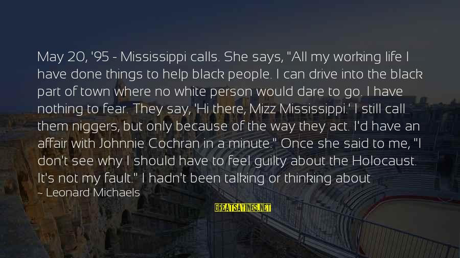 """Thoughts And Thinking Sayings By Leonard Michaels: May 20, '95 - Mississippi calls. She says, """"All my working life I have done"""