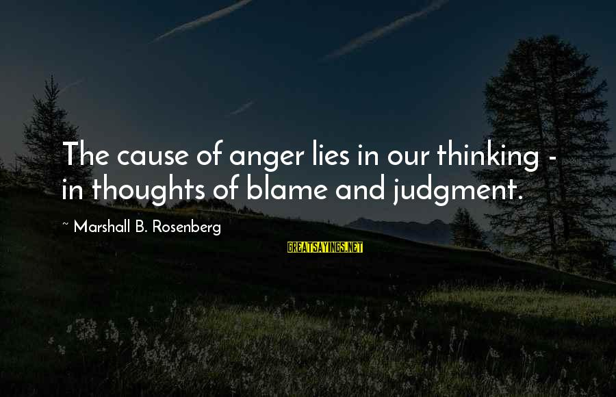 Thoughts And Thinking Sayings By Marshall B. Rosenberg: The cause of anger lies in our thinking - in thoughts of blame and judgment.