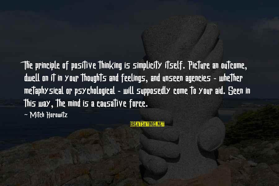 Thoughts And Thinking Sayings By Mitch Horowitz: The principle of positive thinking is simplicity itself. Picture an outcome, dwell on it in