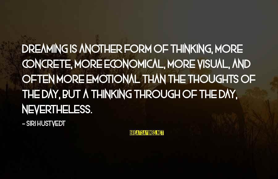 Thoughts And Thinking Sayings By Siri Hustvedt: Dreaming is another form of thinking, more concrete, more economical, more visual, and often more