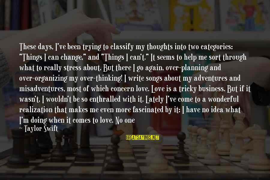 """Thoughts And Thinking Sayings By Taylor Swift: These days, I've been trying to classify my thoughts into two categories: """"Things I can"""