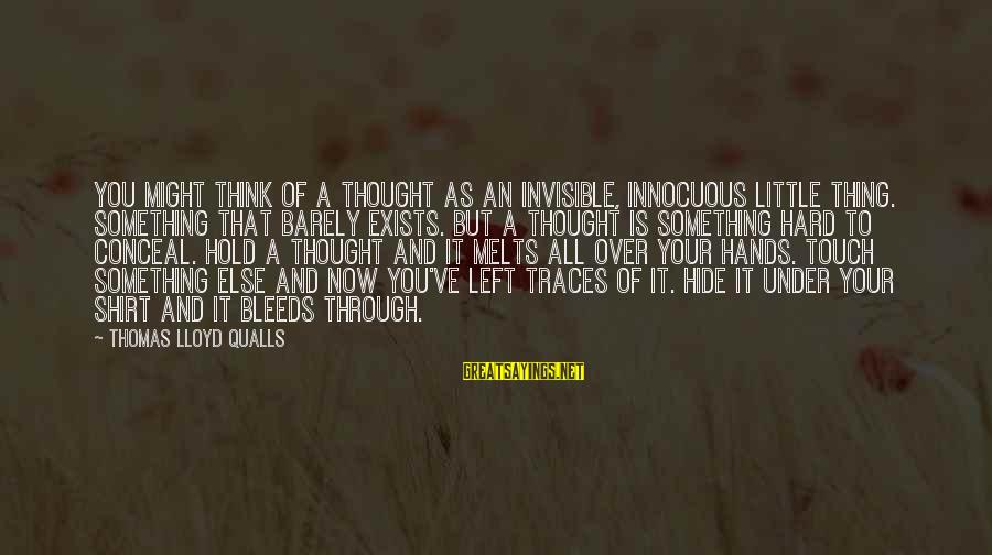 Thoughts And Thinking Sayings By Thomas Lloyd Qualls: You might think of a thought as an invisible, innocuous little thing. Something that barely