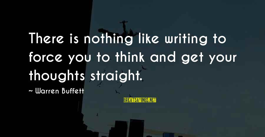 Thoughts And Thinking Sayings By Warren Buffett: There is nothing like writing to force you to think and get your thoughts straight.