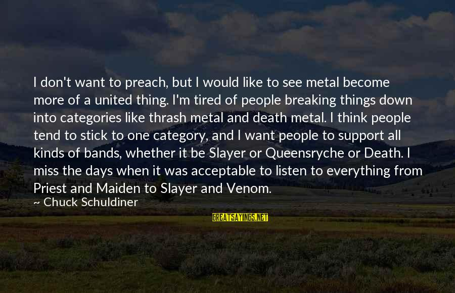 Thrash Metal Sayings By Chuck Schuldiner: I don't want to preach, but I would like to see metal become more of