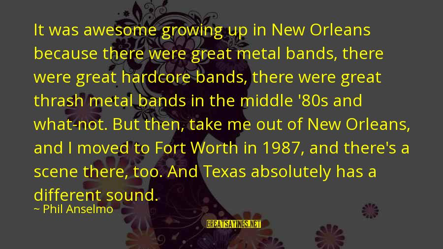 Thrash Metal Sayings By Phil Anselmo: It was awesome growing up in New Orleans because there were great metal bands, there