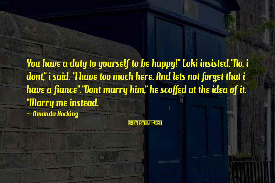 """Threats To Democracy Sayings By Amanda Hocking: You have a duty to yourself to be happy!"""" Loki insisted.""""No, i dont,"""" i said."""