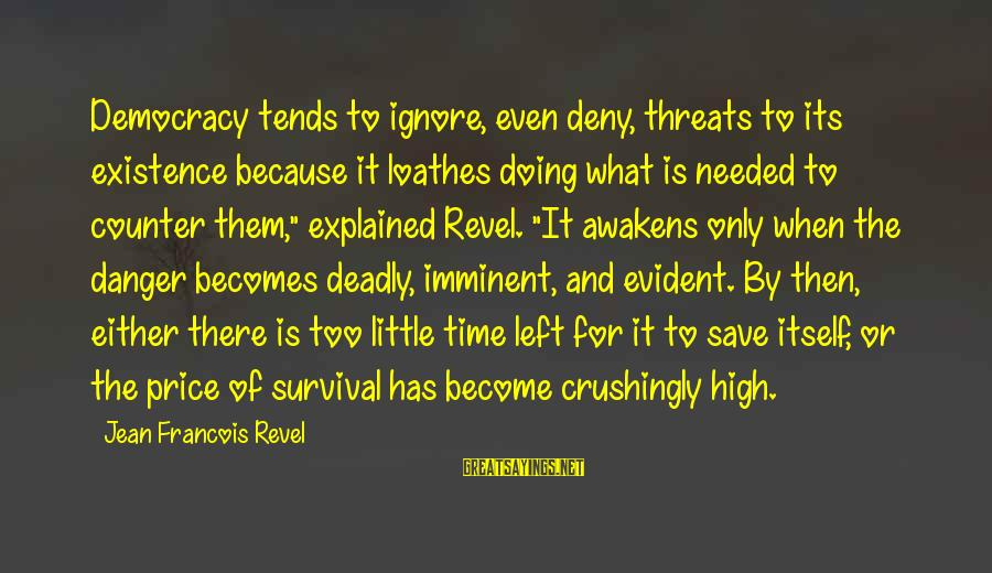 Threats To Democracy Sayings By Jean Francois Revel: Democracy tends to ignore, even deny, threats to its existence because it loathes doing what