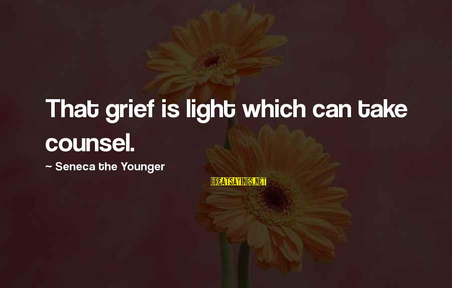 Threats To Democracy Sayings By Seneca The Younger: That grief is light which can take counsel.