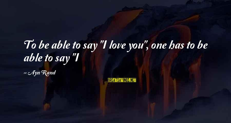 """Three Amigos Movie Sayings By Ayn Rand: To be able to say """"I love you"""", one has to be able to say"""