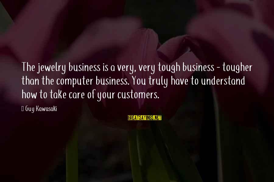 Three Amigos Movie Sayings By Guy Kawasaki: The jewelry business is a very, very tough business - tougher than the computer business.