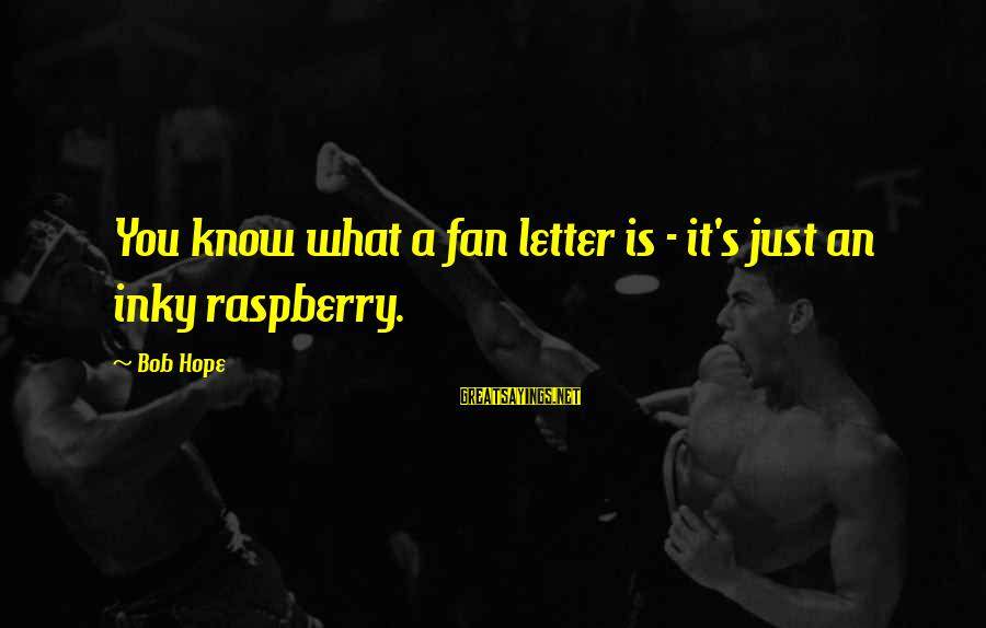 Three Things A Girl Needs Sayings By Bob Hope: You know what a fan letter is - it's just an inky raspberry.