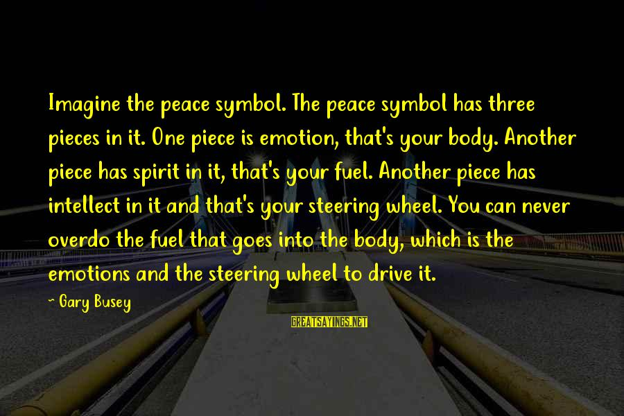 Three Wheel Sayings By Gary Busey: Imagine the peace symbol. The peace symbol has three pieces in it. One piece is