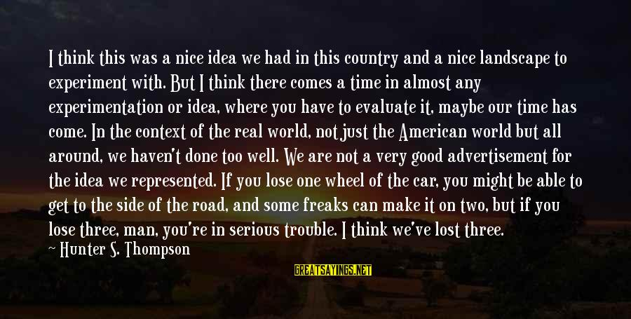 Three Wheel Sayings By Hunter S. Thompson: I think this was a nice idea we had in this country and a nice