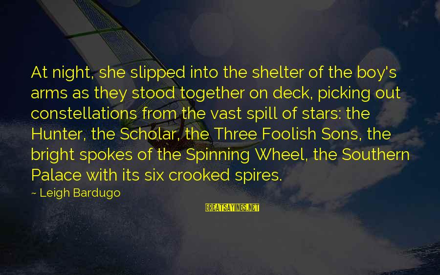 Three Wheel Sayings By Leigh Bardugo: At night, she slipped into the shelter of the boy's arms as they stood together