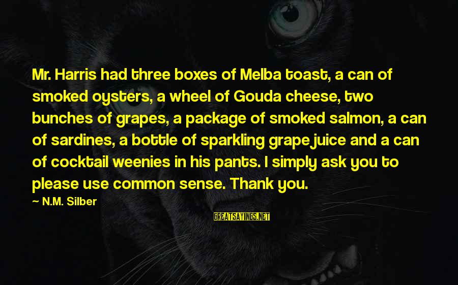 Three Wheel Sayings By N.M. Silber: Mr. Harris had three boxes of Melba toast, a can of smoked oysters, a wheel