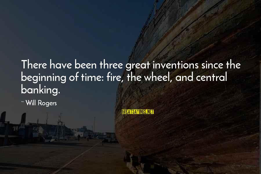 Three Wheel Sayings By Will Rogers: There have been three great inventions since the beginning of time: fire, the wheel, and