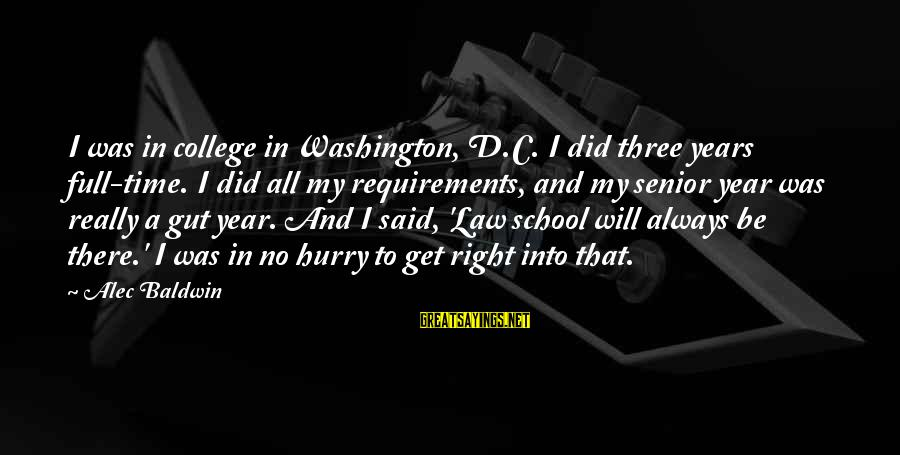 Three Years Sayings By Alec Baldwin: I was in college in Washington, D.C. I did three years full-time. I did all
