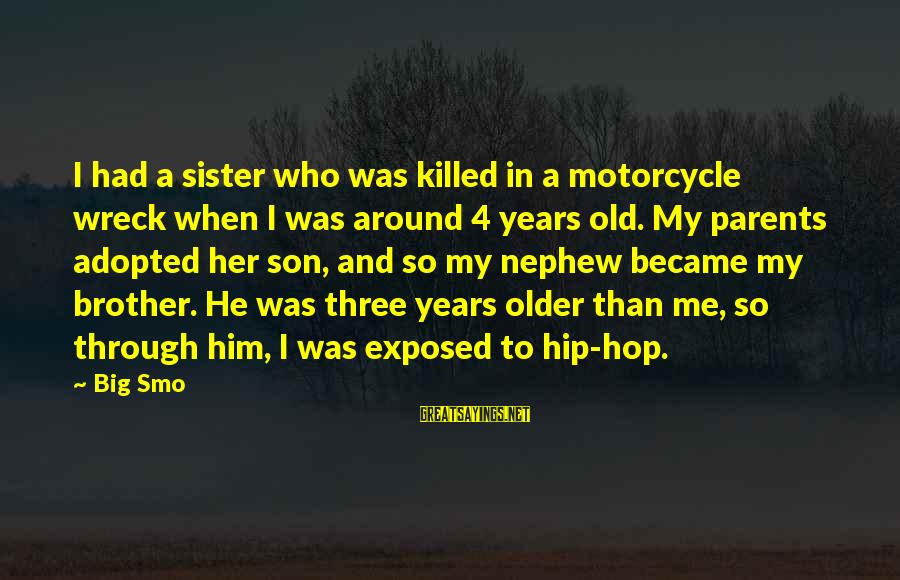 Three Years Sayings By Big Smo: I had a sister who was killed in a motorcycle wreck when I was around